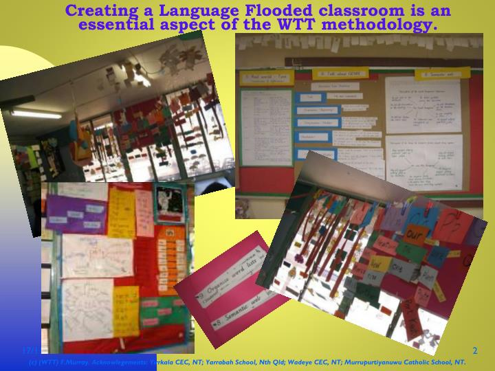Creating a language flooded classroom is an essential aspect of the wtt methodology
