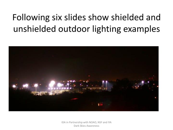 Following six slides show shielded and unshielded outdoor lighting examples