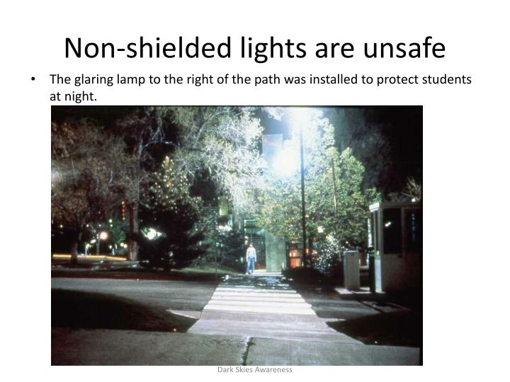 Non-shielded lights are unsafe