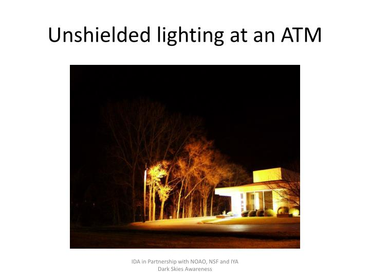 Unshielded lighting at an ATM