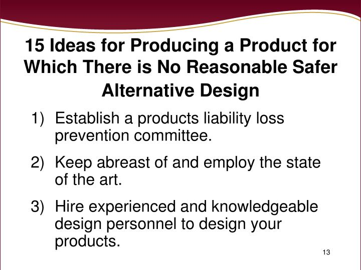 15 Ideas for Producing a Product for Which There is No Reasonable Safer Alternative Design