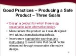 good practices producing a safe product three goals