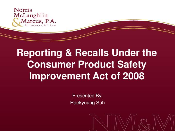Reporting & Recalls Under the Consumer Product Safety Improvement Act of 2008