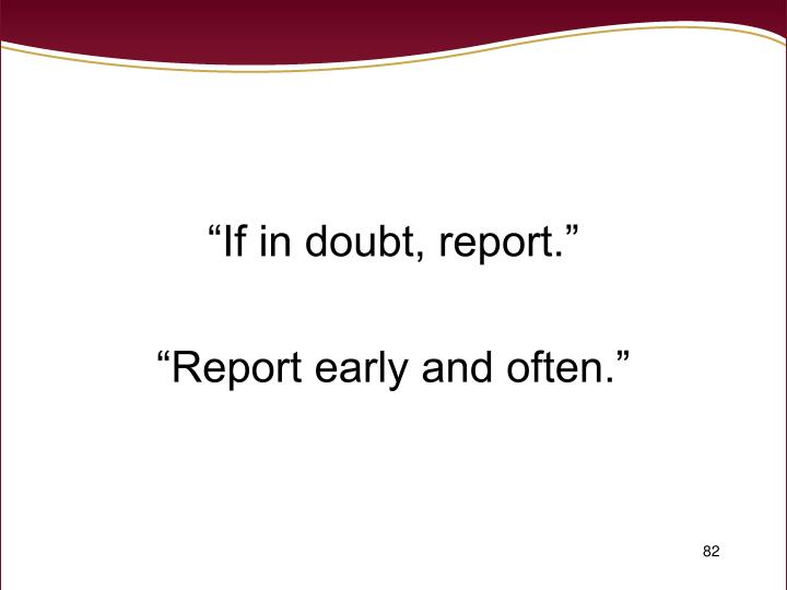 """If in doubt, report."""