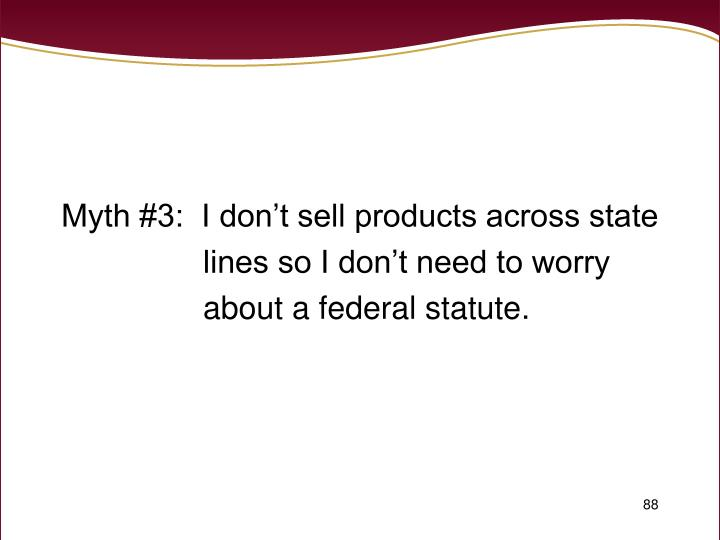 Myth #3:  I don't sell products across state
