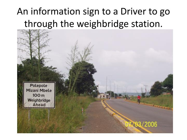 An information sign to a Driver to go through the weighbridge station.