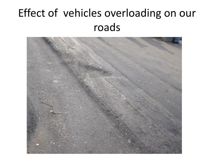 Effect of  vehicles overloading on our roads