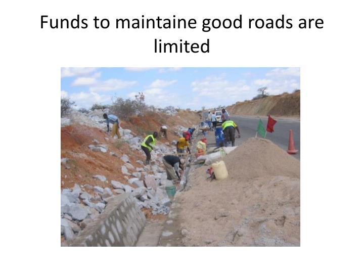 Funds to maintaine good roads are limited