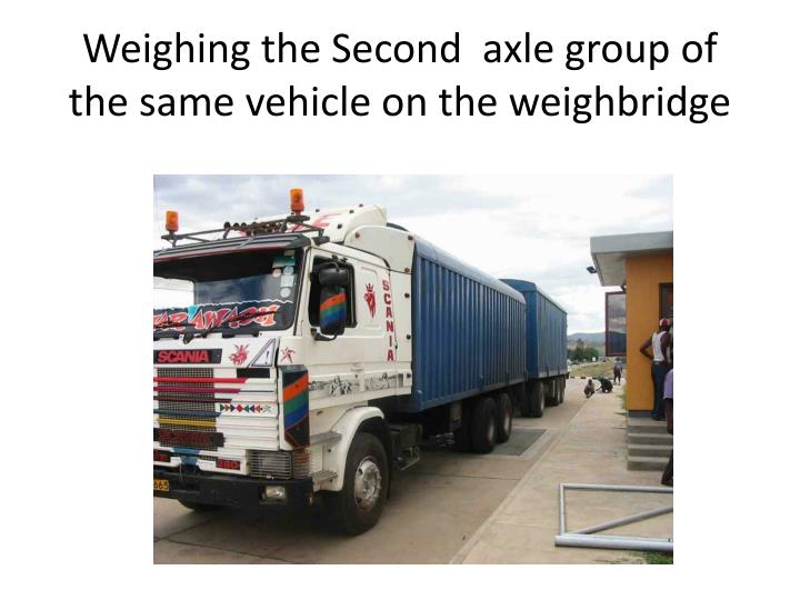 Weighing the Second  axle group of the same vehicle on the weighbridge