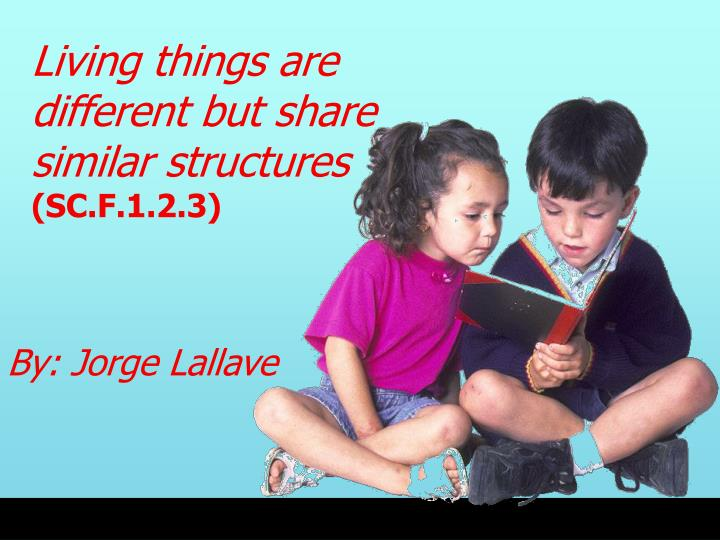 living things are different but share similar structures sc f 1 2 3