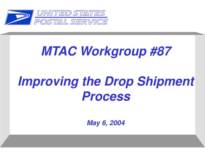 Mtac workgroup 87 improving the drop shipment process may 6 2004