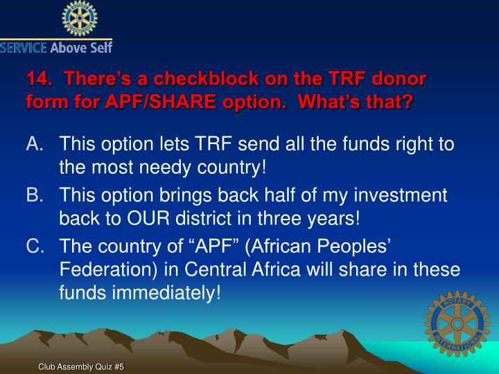 14.  There's a checkblock on the TRF donor form for APF/SHARE option.  What's that?
