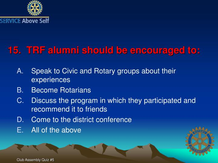 15.  TRF alumni should be encouraged to: