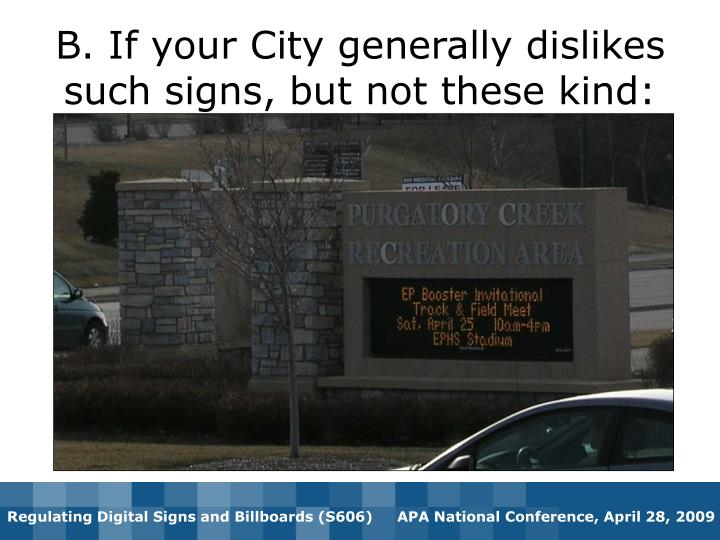 B. If your City generally dislikes such signs, but not these kind: