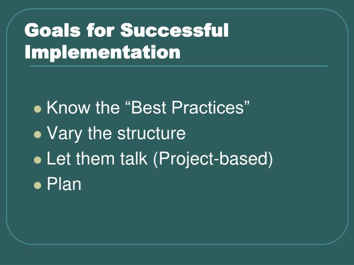 Goals for Successful Implementation