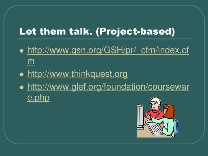 Let them talk. (Project-based)