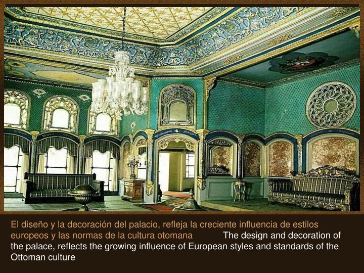 El diseño y la decoración del palacio, refleja la creciente influencia de estilos europeos y las normas de la cultura otomana
