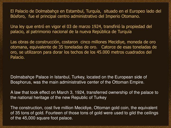El Palacio de Dolmabahçe en Estambul, Turquía,  situado en el Europeo lado del Bósforo,  fue el principal centro administrativo del Imperio Otomano.