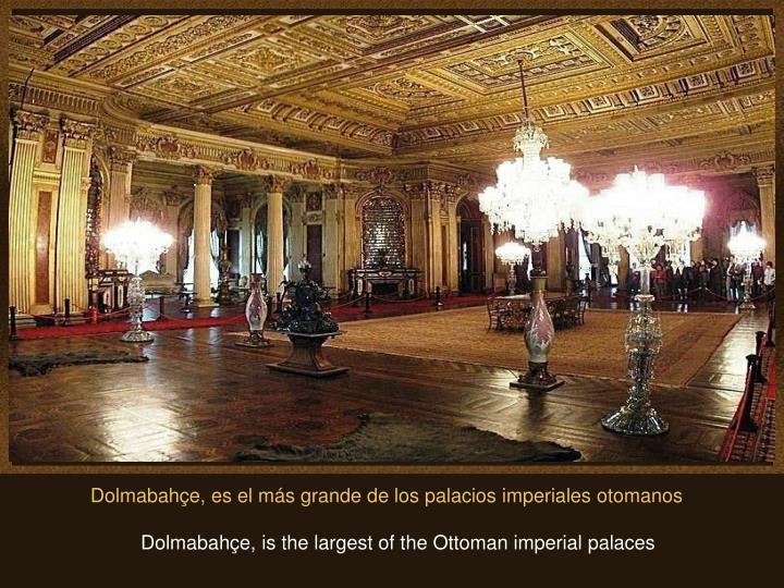 Dolmabahçe, es el más grande de los palacios imperiales otomanos