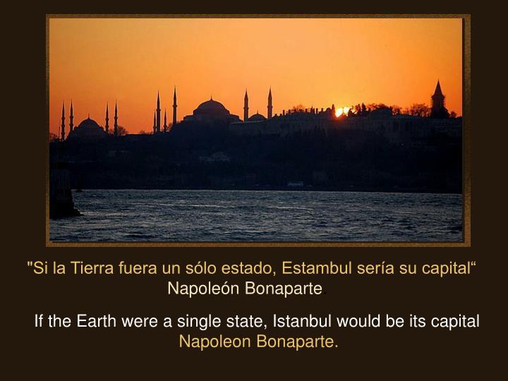 """""""Si la Tierra fuera un sólo estado, Estambul sería su capital"""""""