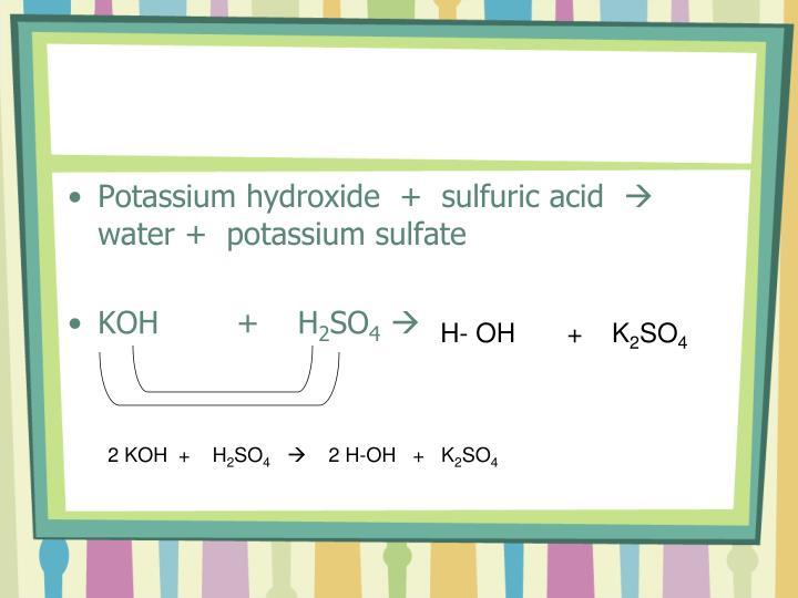 Potassium hydroxide  +  sulfuric acid