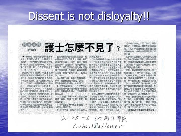 Dissent is not disloyalty!!