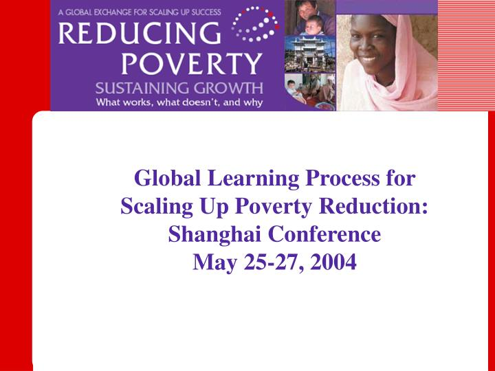 global learning process for scaling up poverty reduction shanghai conference may 25 27 2004