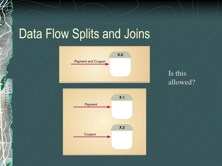 Data Flow Splits and Joins