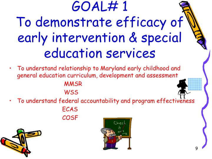 GOAL# 1                                  To demonstrate efficacy of  early intervention & special education services