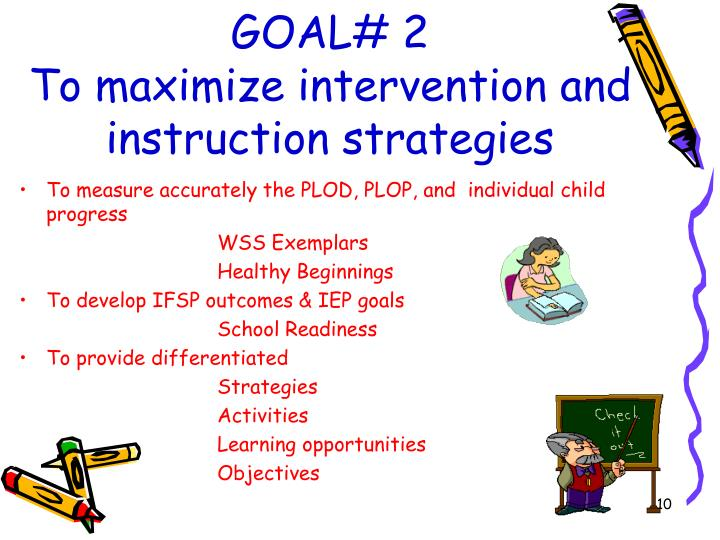 GOAL# 2                                  To maximize intervention and instruction strategies