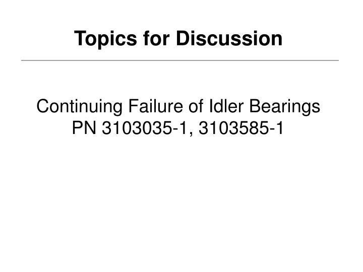 Continuing Failure of Idler Bearings