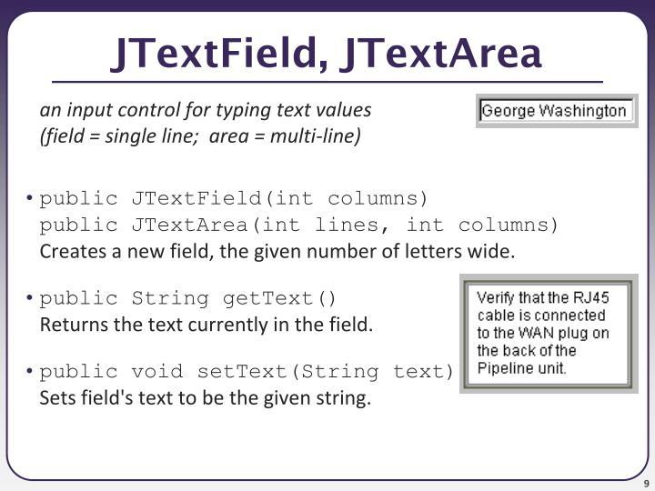 JTextField, JTextArea