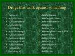 drugs that work against something