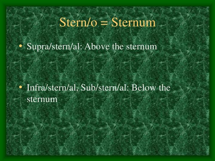 Stern/o = Sternum