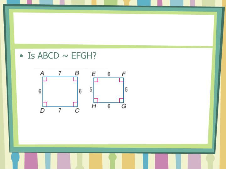 Is ABCD ~ EFGH?