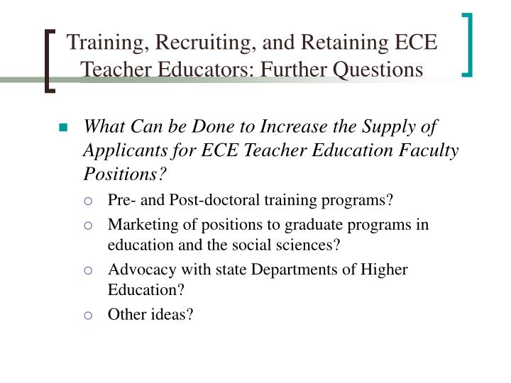 Training, Recruiting, and Retaining ECE Teacher Educators: Further Questions