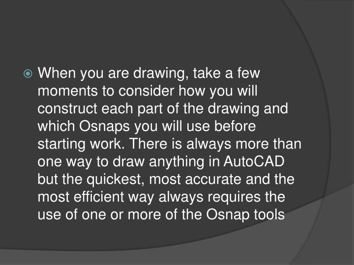 When you are drawing, take a few moments to consider how you will construct each part of the drawing and which