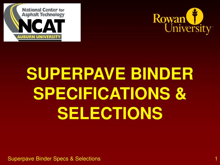 SUPERPAVE BINDER SPECIFICATIONS & SELECTIONS