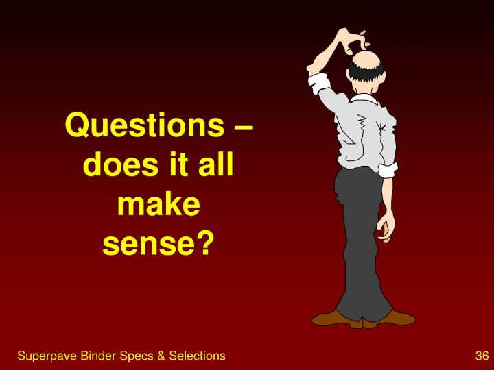 Questions – does it all make sense?