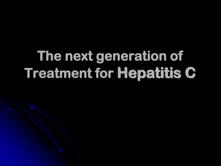 the next generation of treatment for hepatitis c