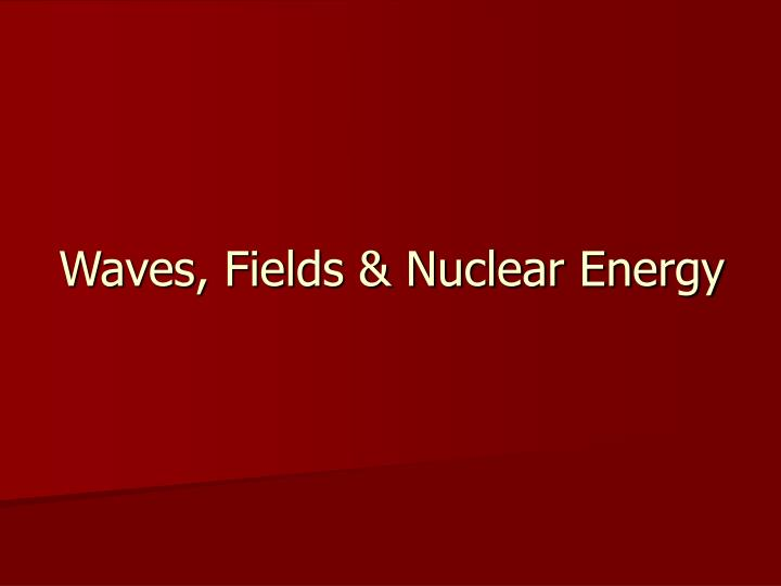Waves fields nuclear energy