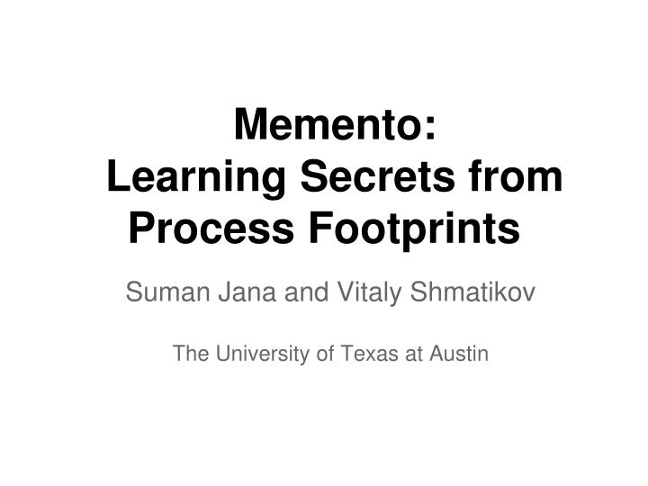 Memento learning secrets from process footprints