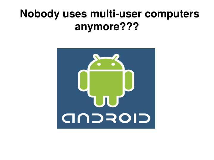 Nobody uses multi-user computers anymore???