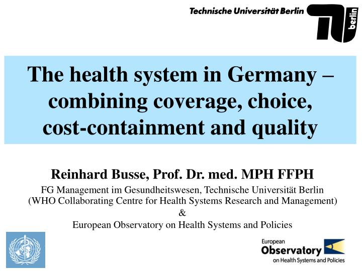 the health system in germany combining coverage choice cost containment and quality