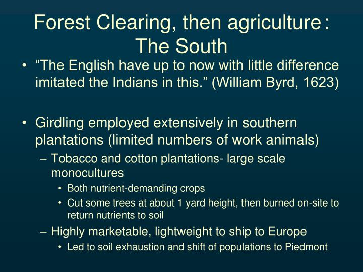 Forest Clearing, then agriculture	: The South