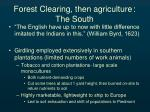 forest clearing then agriculture the south