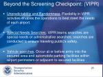 beyond the screening checkpoint vipr1