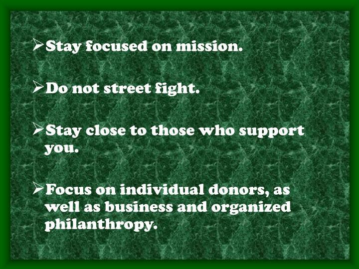 Stay focused on mission.