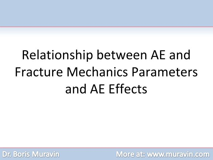 Relationship between AE and Fracture Mechanics Parameters and AE Effects