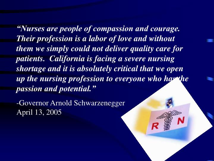 """Nurses are people of compassion and courage.  Their profession is a labor of love and without the..."